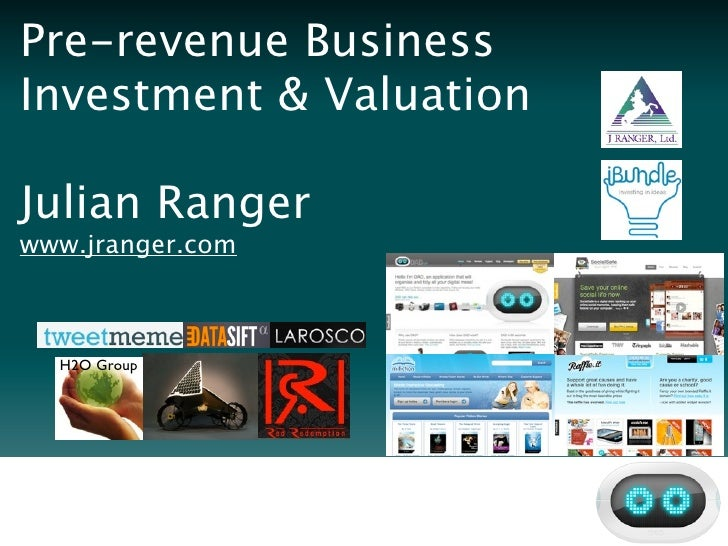 Pre-revenue Business Investment & Valuation  Julian Ranger www.jranger.com      H2O Group