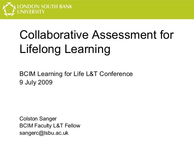 Collaborative Assessment for Lifelong Learning BCIM Learning for Life L&T Conference 9 July 2009  Colston Sanger BCIM Facu...