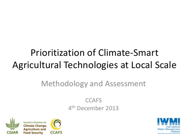 Prioritization of Climate-Smart Agricultural Technologies at Local Scale Methodology and Assessment CCAFS 4th December 201...