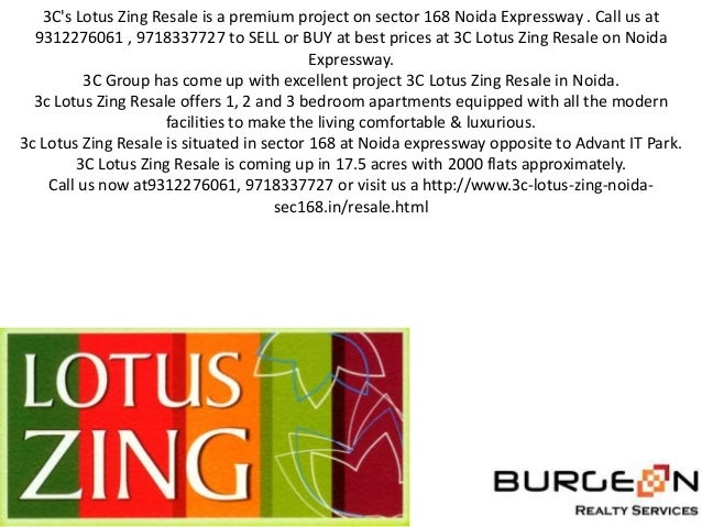3Cs Lotus Zing Resale is a premium project on sector 168 Noida Expressway . Call us at  9312276061 , 9718337727 to SELL or...