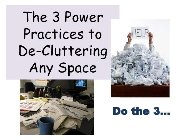 The 3 Power Practices toDe-Cluttering  Any Space                Do the 3…
