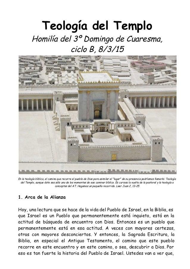 Teología del Templo Homilía del 3º Domingo de Cuaresma, ciclo B, 8/3/15 En la teología bíblica, el camino que recorre el p...