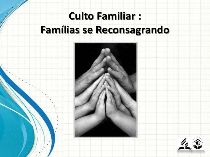 Culto Familiar :Famílias se Reconsagrando