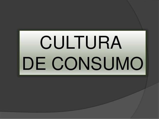 CULTURA DE CONSUMO