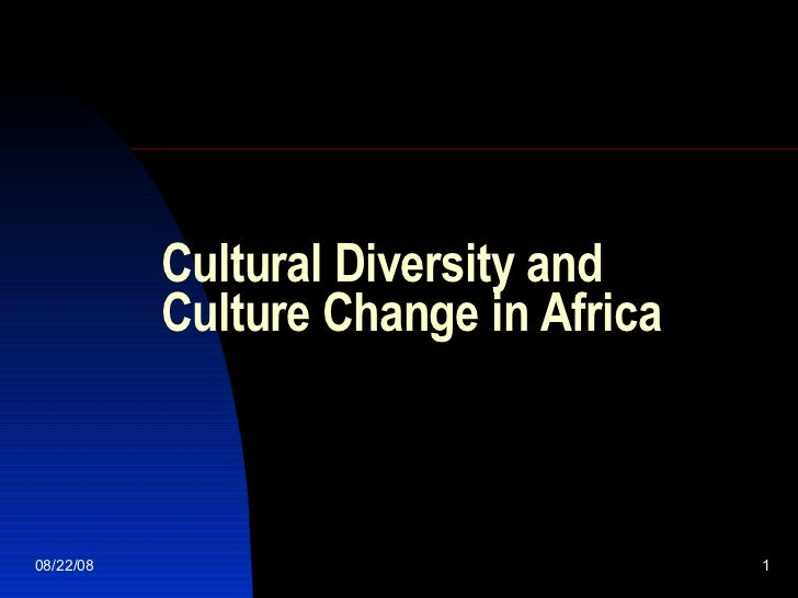 Cultural Diversity and Culture Change in Africa 06/04/09