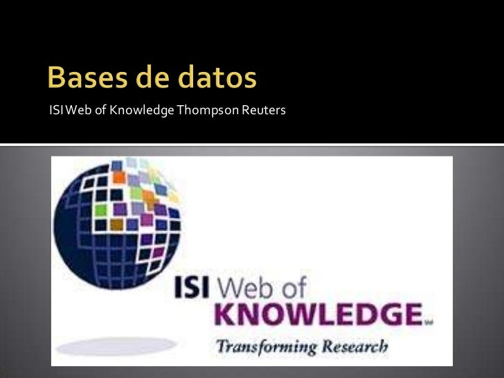 Bases de datos<br />ISI Web of Knowledge Thompson Reuters<br />