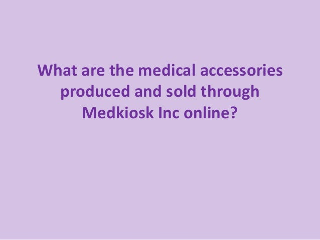 What are the medical accessories produced and sold through Medkiosk Inc online?