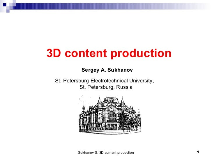 3D content production St. Petersburg Electrotechnical University,  St. Petersburg , Russia Sergey A. Sukhanov
