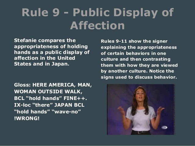 public display of affection Answer 1 of 8: i am planning to visit oman in may and am wondering if anyone can tell me anything about public displays o affection i don't want to offend anybody by holding my fiance's hand or hugging him when he meets me at the airport .