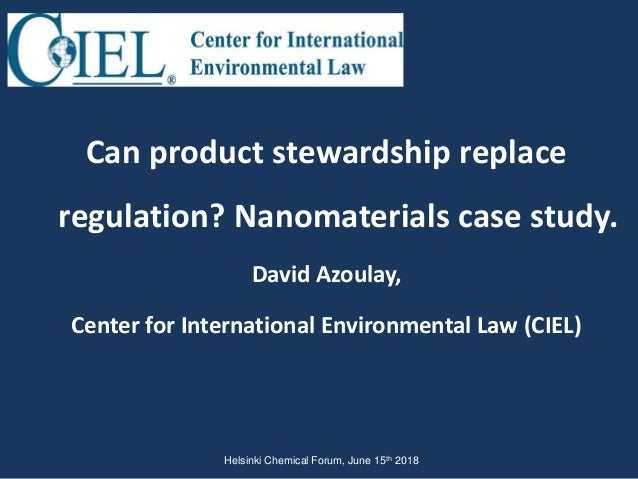 Can product stewardship replace regulation? Nanomaterials case study. David Azoulay, Center for International Environmenta...