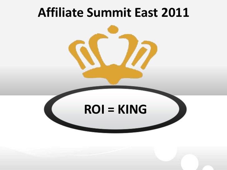 AffiliateSummit East 2011<br />ROI = KING<br />