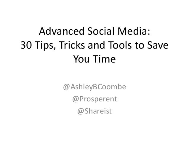 Advanced Social Media: 30 Tips, Tricks and Tools to Save You Time @AshleyBCoombe @Prosperent @Shareist