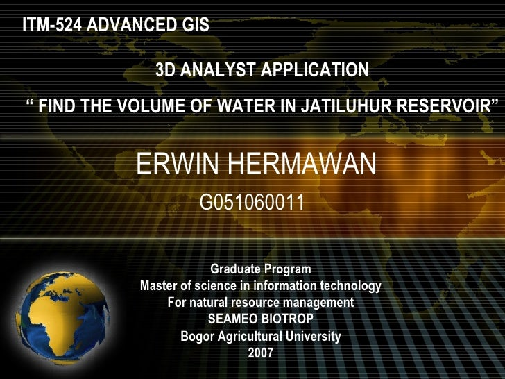"ERWIN HERMAWAN G051060011 ITM-524 ADVANCED GIS 3D ANALYST APPLICATION ""  FIND THE VOLUME OF WATER IN JATILUHUR RESERVOIR"" ..."