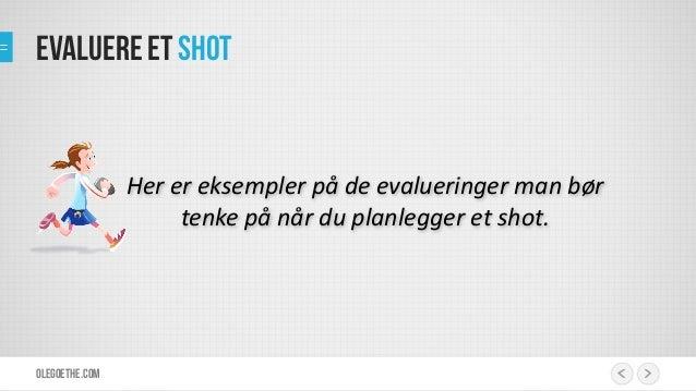 Evaluere et shot  Her  er  eksempler  på  de  evalueringer  man  bør   tenke  på  når  du  planleg...