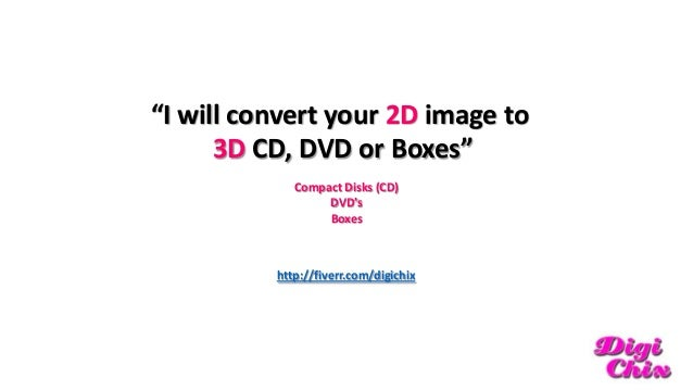"""""""I will convert your 2D image to 3D CD, DVD or Boxes"""" Compact Disks (CD) DVD's Boxes  http://fiverr.com/digichix"""