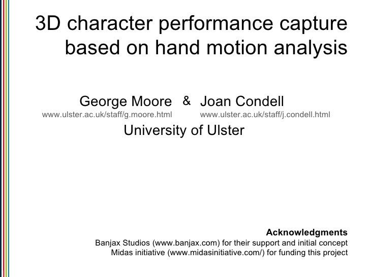3D character performance capture based on hand motion analysis University of Ulster Acknowledgments Banjax Studios (www.ba...