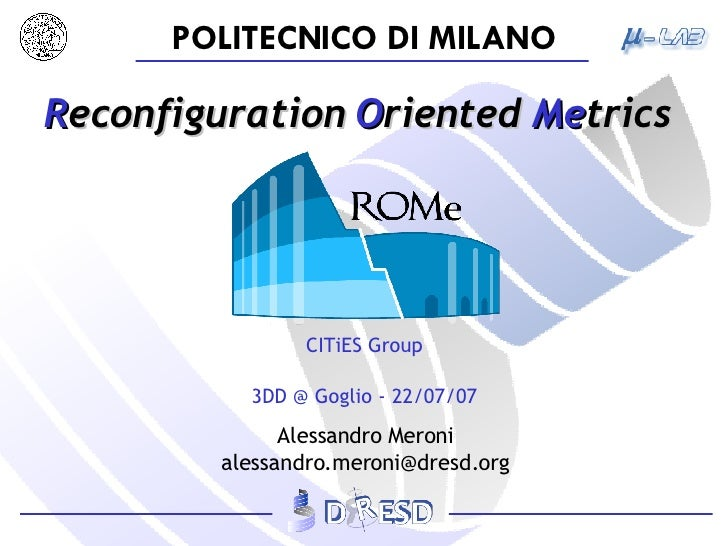 R econfiguration  O riented  Me trics Alessandro Meroni [email_address] CITiES Group 3DD @ Goglio - 22/07/07