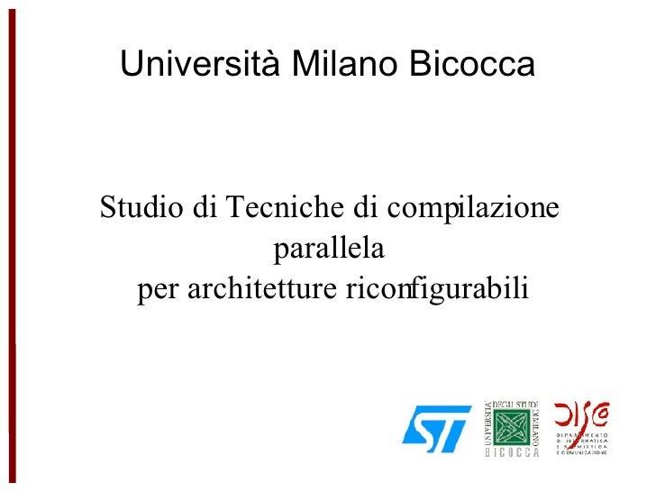 Università Milano Bicocca Studio di Tecniche di compilazione  parallela  per architetture riconfigurabili Pavesi Lorenzo 0...