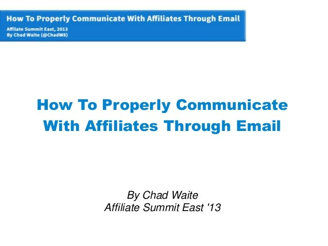 How To Properly Communicate With Affiliates Through Email By Chad Waite Affiliate Summit East '13