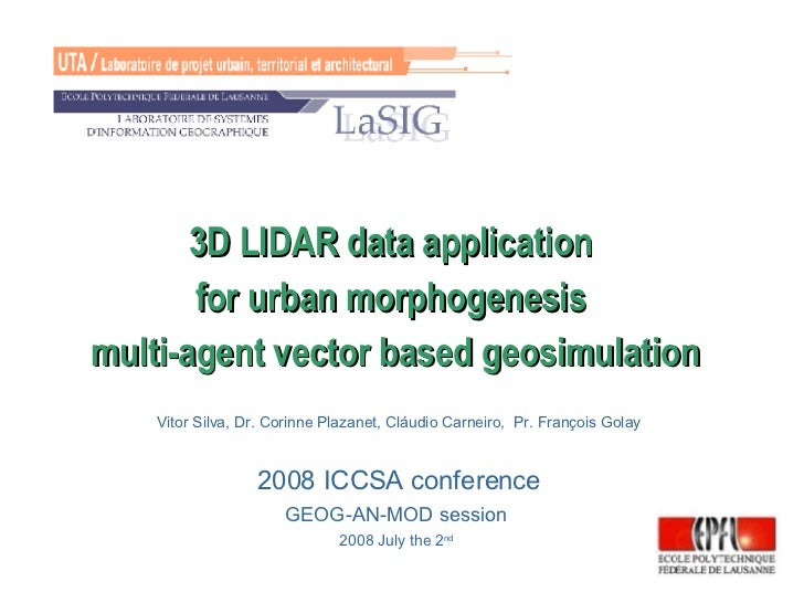 3D LIDAR data application  for urban morphogenesis  multi-agent vector based geosimulation Vitor Silva, Dr. Corinne Plazan...