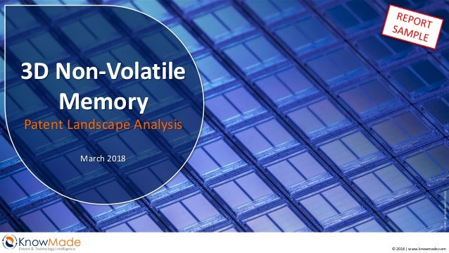 Credit:jamesbenet/iStock © 2018 | www.knowmade.com KnowMadePatent & Technology Intelligence 3D Non-Volatile Memory Patent ...