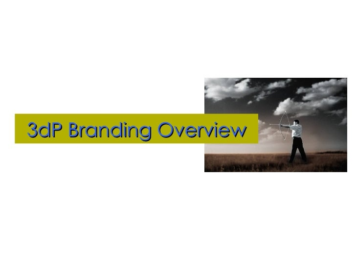 3dP Branding Overview