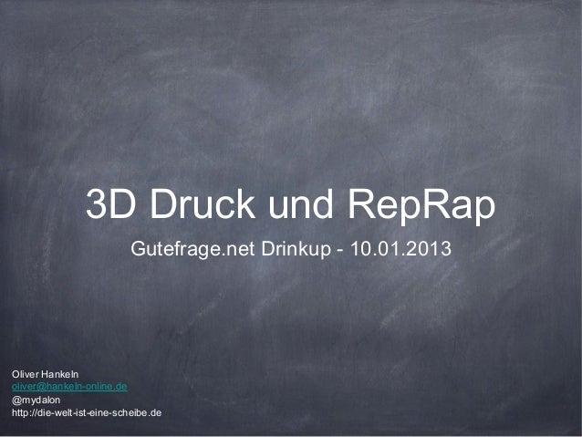 3D Druck und RepRap                           Gutefrage.net Drinkup - 10.01.2013Oliver Hankelnoliver@hankeln-online.de@myd...