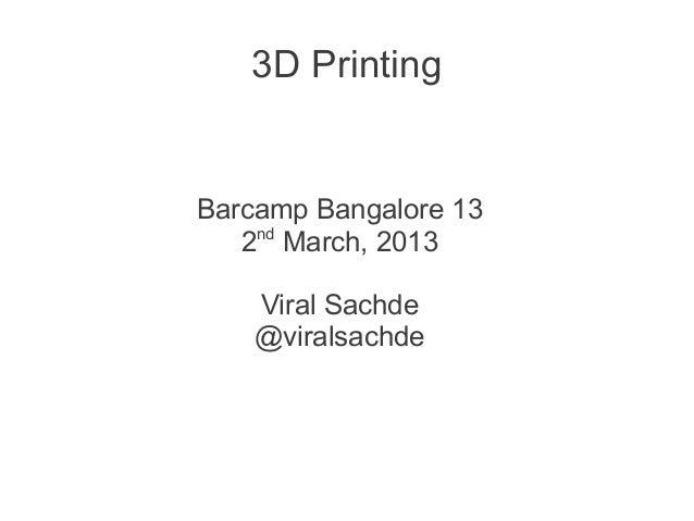 3D PrintingBarcamp Bangalore 13   2nd March, 2013    Viral Sachde    @viralsachde