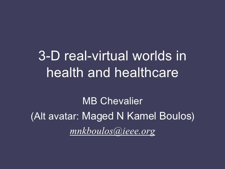 3-D real-virtual worlds in health and healthcare MB Chevalier (Alt avatar:  Maged N Kamel Boulos ) [email_address]