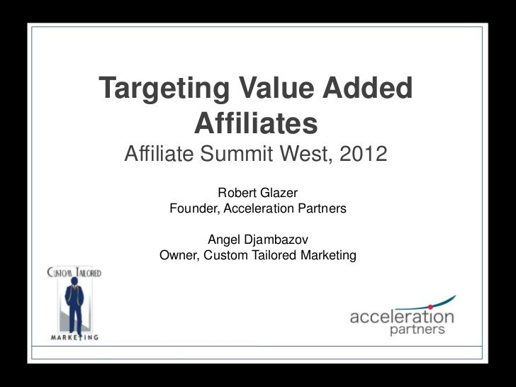 Targeting Value Added       Affiliates Affiliate Summit West, 2012            Robert Glazer     Founder, Acceleration Part...