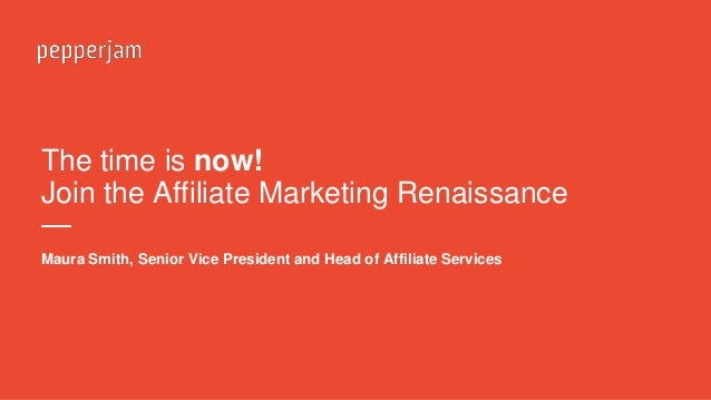 The time is now! Join the Affiliate Marketing Renaissance — Maura Smith, Senior Vice President and Head of Affiliate Servi...