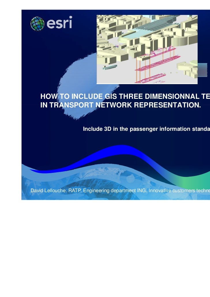HOW TO INCLUDE GIS THREE DIMENSIONNAL TECHNOLOGY    IN TRANSPORT NETWORK REPRESENTATION.                      Include 3D i...