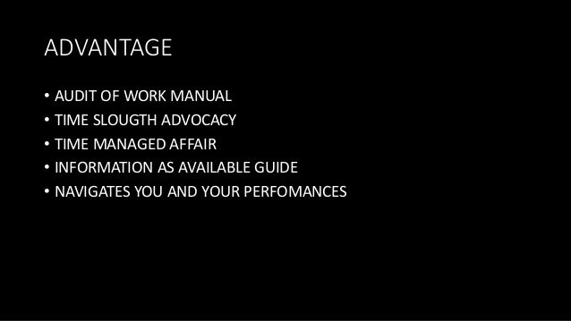 ADVANTAGE • AUDIT OF WORK MANUAL • TIME SLOUGTH ADVOCACY • TIME MANAGED AFFAIR • INFORMATION AS AVAILABLE GUIDE • NAVIGATE...