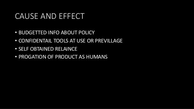 CAUSE AND EFFECT • BUDGETTED INFO ABOUT POLICY • CONFIDENTAIL TOOLS AT USE OR PREVILLAGE • SELF OBTAINED RELAINCE • PROGAT...