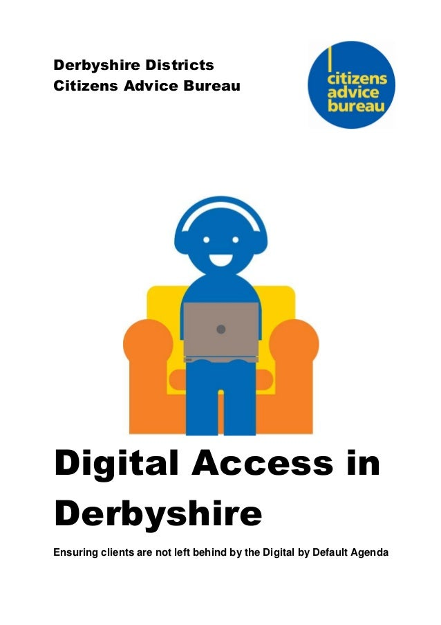 Derbyshire Districts Citizens Advice Bureau Digital Access in Derbyshire Ensuring clients are not left behind by the Digit...