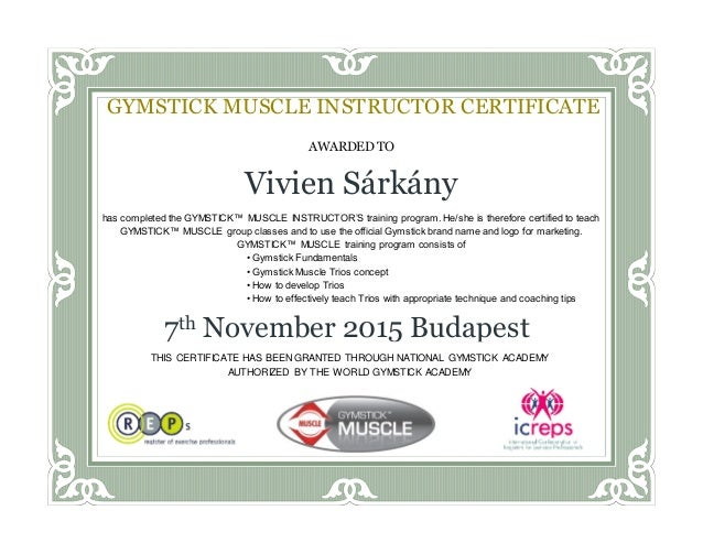 AWARDED TO Vivien Sárkány has completed the GYMSTICK™ MUSCLE INSTRUCTOR'S training program. He/she is therefore certified ...