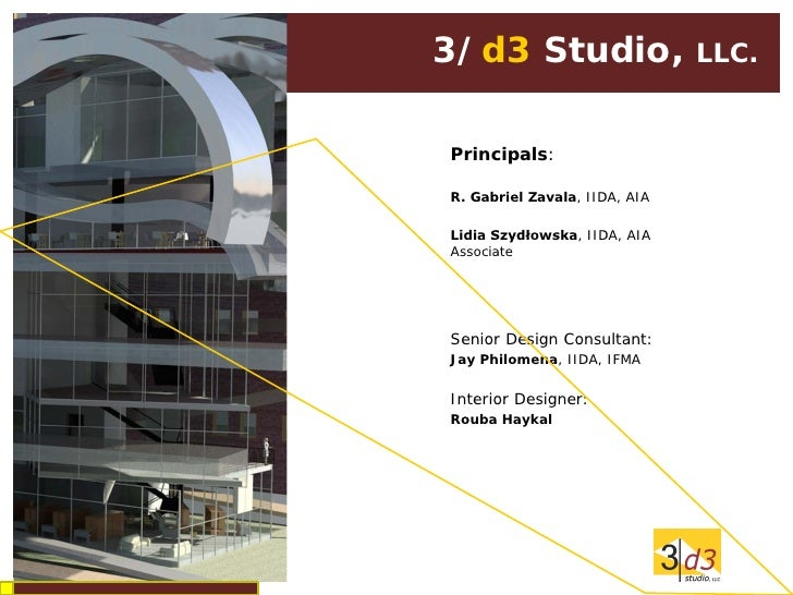 3/d3 Studio,                   LLC.Principals:R. Gabriel Zavala, IIDA, AIALidia Szydłowska, IIDA, AIAAssociateSenior Desig...
