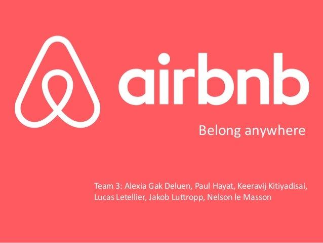 Belong anywhere Team 3: Alexia Gak Deluen, Paul Hayat, Keeravij Kitiyadisai, Lucas Letellier, Jakob Luttropp, Nelson le Ma...