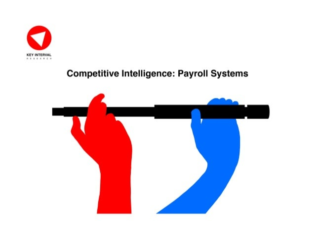 COMPETITIVE INTELLIGENCE—PAYROLL © KeyInterval Research   keyinterval.com   Page 1 KeyInterval Research . . . monitors and...
