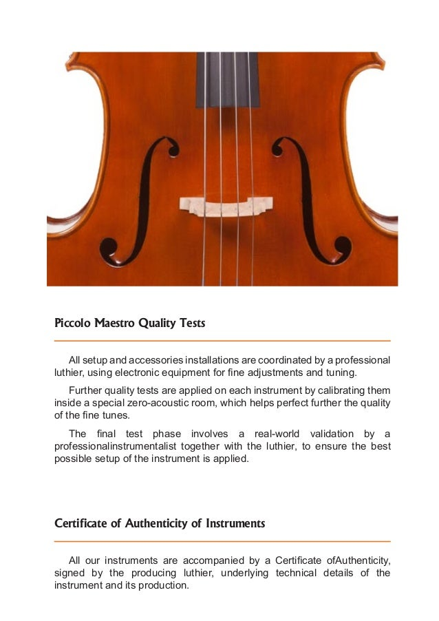 Piccolo Maestro Quality Tests All setup and accessories installations are coordinated by a professional luthier, using ele...