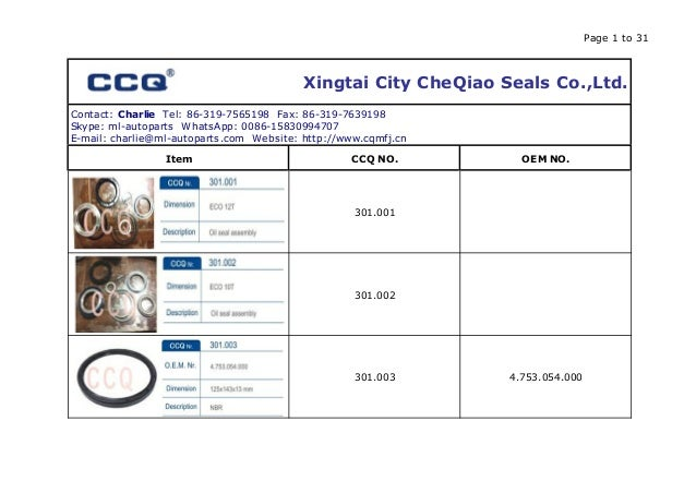 Page 1 to 31 Xingtai City CheQiao Seals Co.,Ltd. Contact: Charlie Tel: 86-319-7565198 Fax: 86-319-7639198 Skype: ml-autopa...
