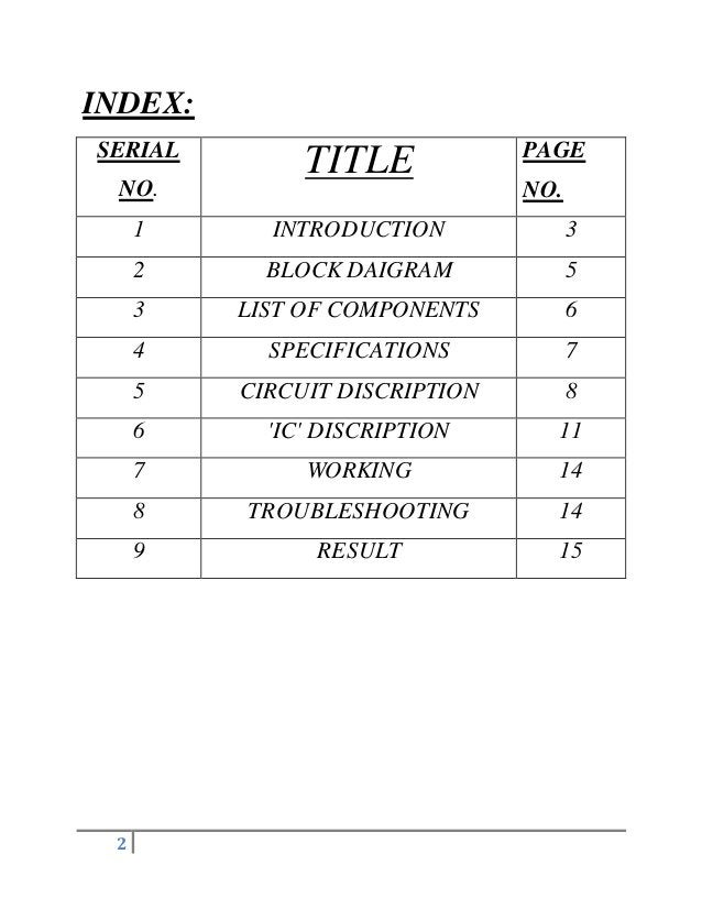 2 INDEX: SERIAL NO. TITLE PAGE NO. 1 INTRODUCTION 3 2 BLOCK DAIGRAM 5 3 LIST OF COMPONENTS 6 4 SPECIFICATIONS 7 5 CIRCUIT ...