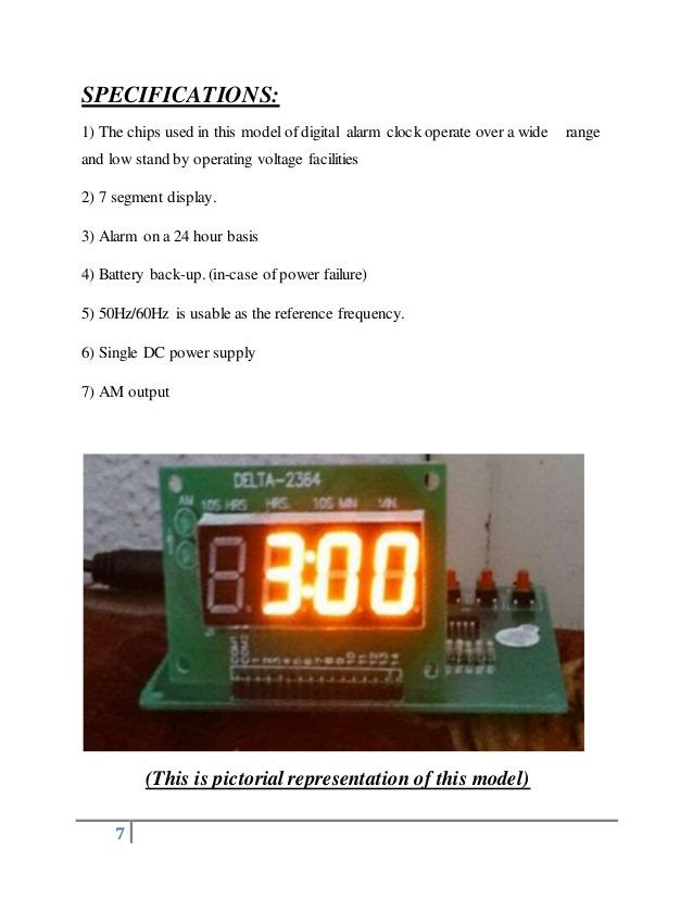 7 SPECIFICATIONS: 1) The chips used in this model of digital alarm clock operate over a wide range and low stand by operat...