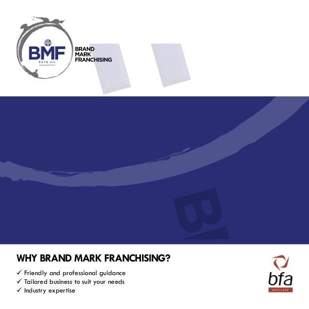 Why Brand Mark Franchising? Friendly and professional guidance Tailored business to suit your needs Industry expertise