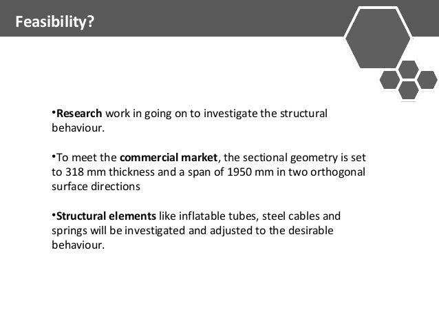 Feasibility?  •Research work in going on to investigate the structural  behaviour.  •To meet the commercial market, the se...