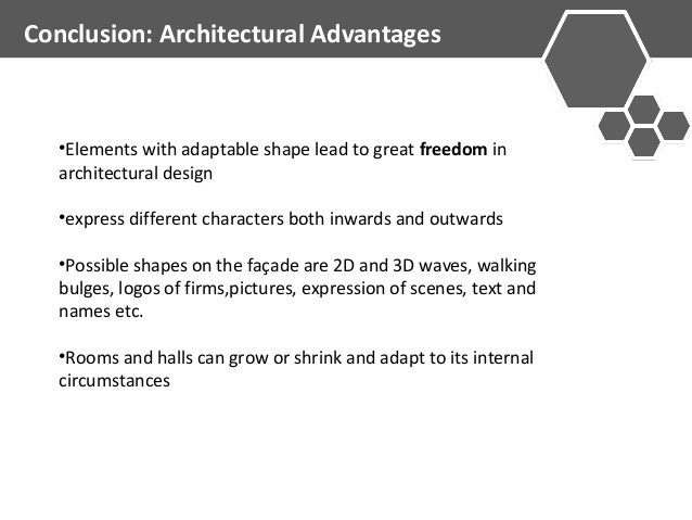 Conclusion: Architectural Advantages  •Elements with adaptable shape lead to great freedom in  architectural design  •expr...