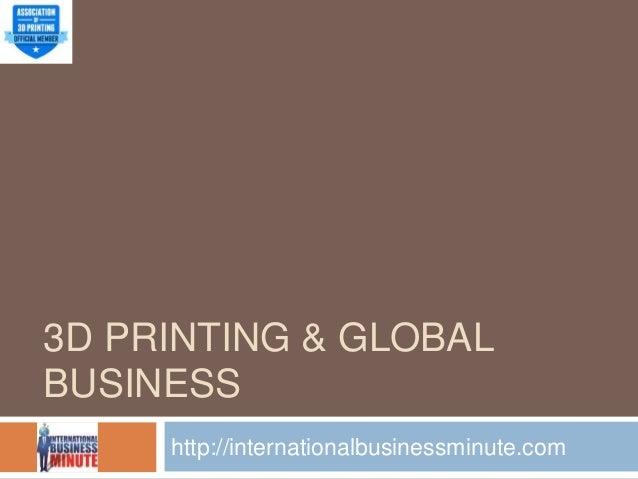3D PRINTING & GLOBAL BUSINESS http://internationalbusinessminute.com