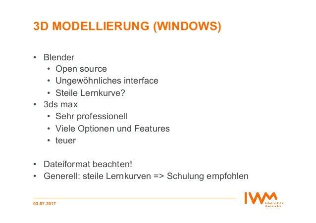 3D MODELLIERUNG (WINDOWS) • Blender • Open source • Ungewöhnliches interface • Steile Lernkurve? • 3ds max • Sehr pr...