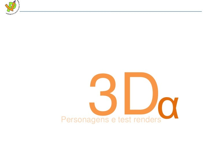 3D<br />α<br />Personagens e testrenders<br />