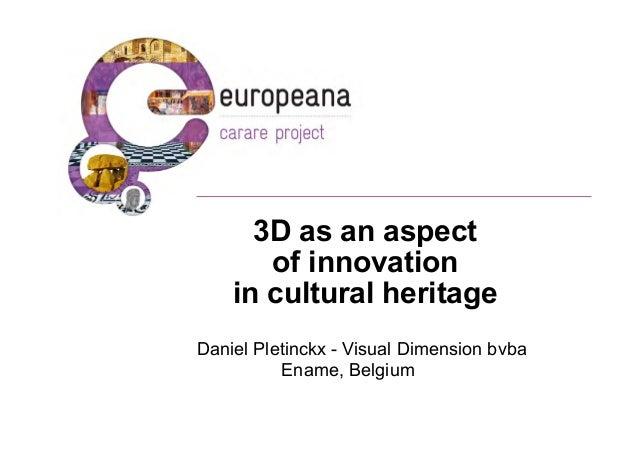 3D as an aspect       of innovation    in cultural heritageDaniel Pletinckx - Visual Dimension bvba          Ename, Belgium